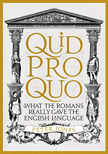Quid Pro Quo: What the Romans Really Gave the English Language (Classic Civilisations, 3) from Atlantic Books