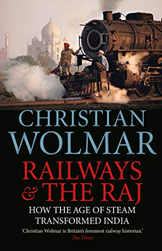 Railways and The Raj: How the Age of Steam Transformed India from Atlantic Books