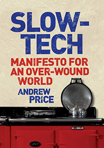 Slow-Tech: Manifesto for an Over-Wound World from Atlantic Books