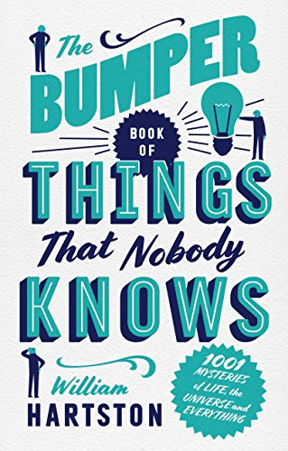 The Bumper Book of Things That Nobody Knows: 1001 Mysteries of Life, the Universe and Everything from Atlantic Books
