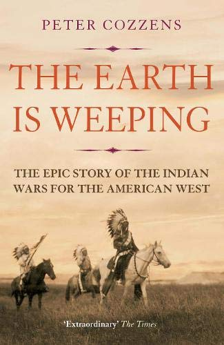The Earth is Weeping: The Epic Story of the Indian Wars for the American West from Atlantic Books