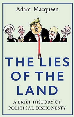 The Lies of the Land: A Brief History of Political Dishonesty from Atlantic Books