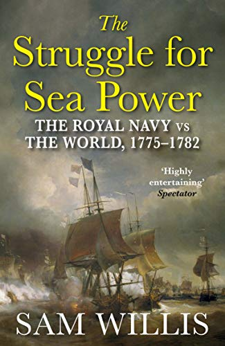 The Struggle for Sea Power: The Royal Navy vs the World, 1775-1782 from Atlantic Books