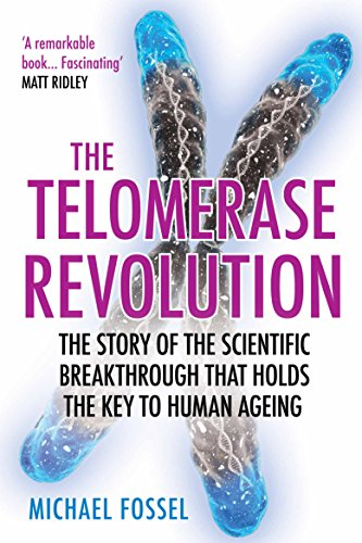 The Telomerase Revolution: The Story of the Scientific Breakthrough that Holds the Key to Human Ageing from Atlantic Books