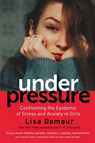 Under Pressure: Confronting the Epidemic of Stress and Anxiety in Girls from Atlantic Books