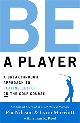 Be a Player: A Breakthrough Approach to Playing Better ON the Golf Course from Atria Books