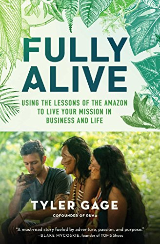 Fully Alive: Using the Lessons of the Amazon to Live Your Mission in Business and Life from Atria Books