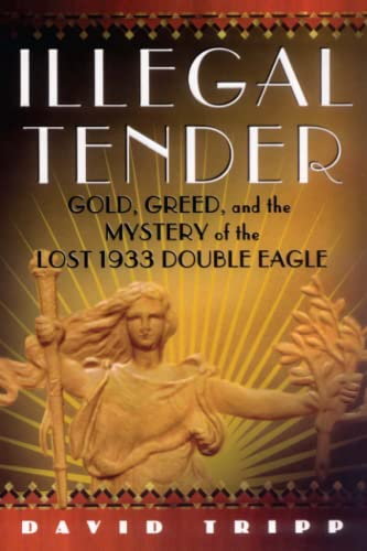 Illegal Tender: Gold, Greed, And The Mystery Of The Lost 1933 Double Eagle from Atria Books