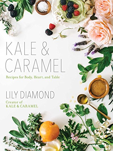 Kale & Caramel: Recipes for Body, Heart, and Table from ATRIA