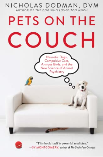 Pets on the Couch: Neurotic Dogs, Compulsive Cats, Anxious Birds, and the New Science of Animal Psychiatry from Atria Books