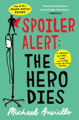Spoiler Alert: The Hero Dies: A Memoir of Love, Loss, and Other Four-Letter Words from Atria Books