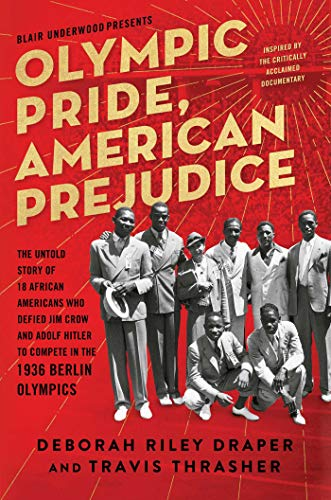Olympic Pride, American Prejudice: The Untold Story of 18 African Americans Who Defied Jim Crow and Adolf Hitler to Compete in the 1936 Berlin Olympics from Atria Books
