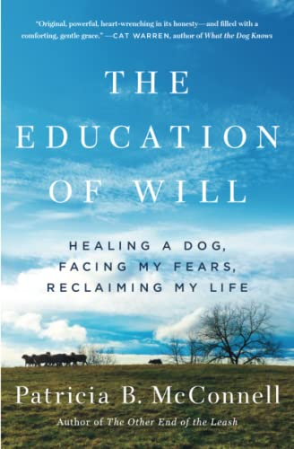 The Education of Will: Healing a Dog, Facing My Fears, Reclaiming My Life from Atria Books
