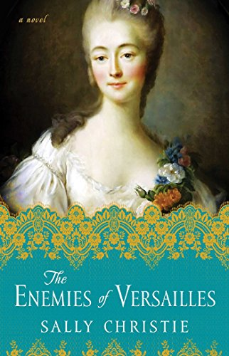 The Enemies of Versailles: A Novel (The Mistresses of Versailles Trilogy) from Atria Books