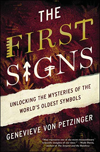 The First Signs: Unlocking the Mysteries of the World's Oldest Symbols from Atria Books