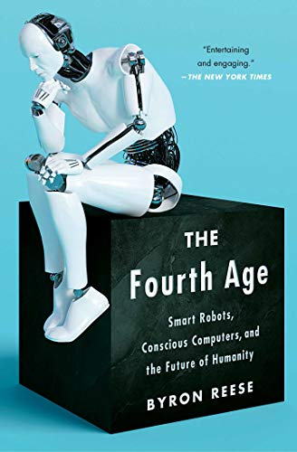 The Fourth Age: Smart Robots, Conscious Computers, and the Future of Humanity from Atria Books