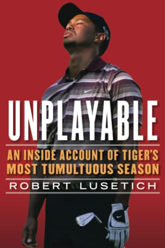 Unplayable: An Inside Account of Tiger's Most Tumultuous Season from Atria Books