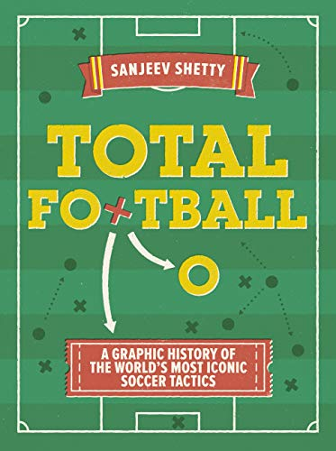 Total Football - A graphic history of the world's most iconic soccer tactics: The evolution of football formations and plays from Aurum Press