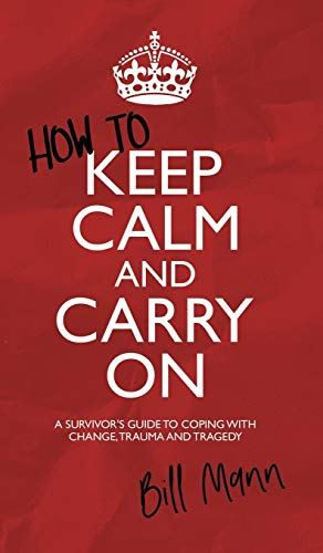How to Keep Calm and Carry On:A Survivor's Guide to Coping with Change, Trauma and Tragedy from Austin Macauley Publishers