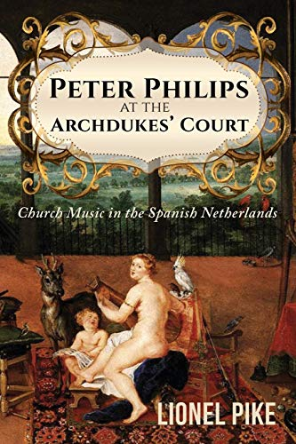 Peter Philips at the Archdukes' Court: Church Music in the Spanish Netherlands from Austin Macauley Publishers