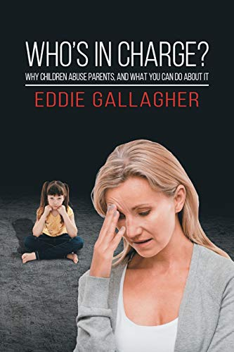 Who's In Charge?: Why children abuse parents, and what you can do about it from Austin Macauley Publishers