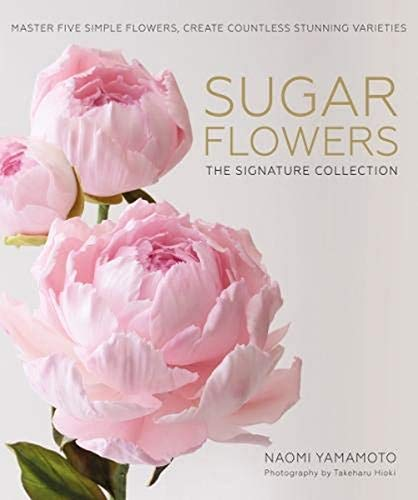 Sugar Flowers: The Signature Collection: Master five simple flowers, create countless stunning varieties from B Dutton Publishing