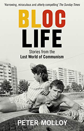 Bloc Life: Stories from the Lost World of Communism from BBC Books