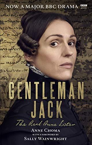 Gentleman Jack: The Real Anne Lister The Official Companion to the BBC Series from BBC Books