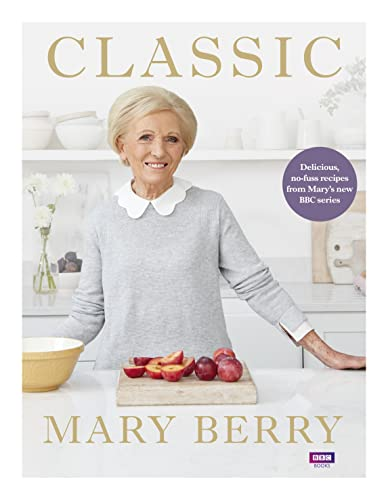 Classic: Delicious, no-fuss recipes from Mary's new BBC series from mary berry