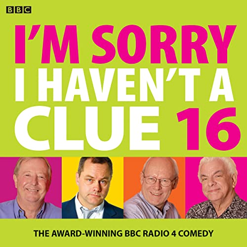 I'm Sorry I Haven't A Clue 16: The Award Winning BBC Radio 4 Comedy from BBC Physical Audio