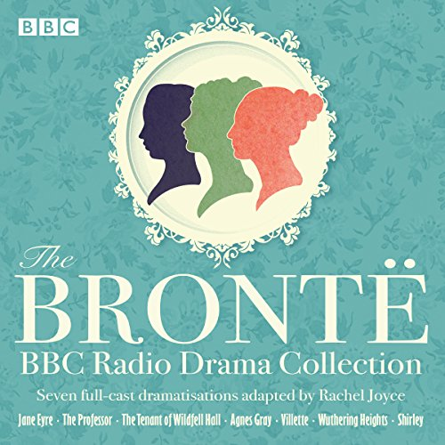 The Bronte BBC Radio Drama Collection: Seven full-cast dramatisations from BBC Physical Audio