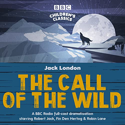 The Call of the Wild: A BBC Radio full-cast dramatisation (BBC Children's Classics) from BBC Physical Audio