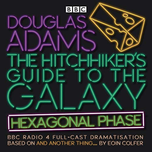 The Hitchhiker's Guide to the Galaxy: Hexagonal Phase: And Another Thing... (BBC Radio 4 Adaptation) from BBC Physical Audio