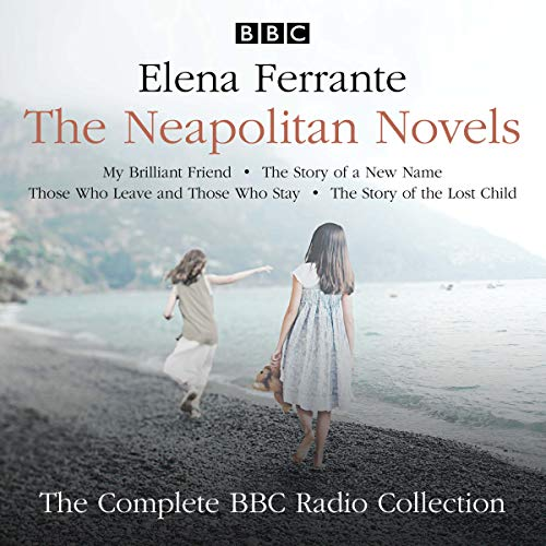 The Neapolitan Novels: My Brilliant Friend, The Story of a New Name, Those Who Leave and Those Who Stay & The Story of the Lost Child: The Complete BBC Radio Collection from BBC Physical Audio