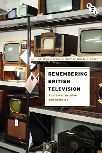 Remembering British Television: Audience, Archive and Industry from BFI Publishing