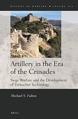 Artillery in the Era of the Crusades (History of Warfare) from BRILL