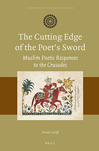 The Cutting Edge of the Poets Sword: Muslim Poetic Responses to the Crusades (Muslim World in the Age of the Crusades) from BRILL