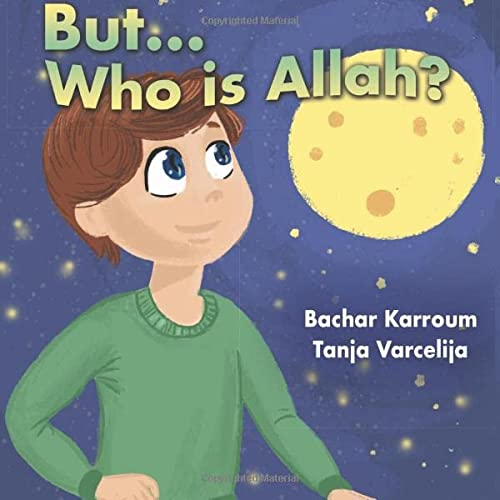 But...Who is Allah?: (Islamic books for kids) from Bachar Karroum