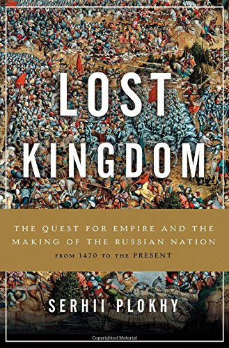 Lost Kingdom: The Quest for Empire and the Making of the Russian Nation from Basic Books
