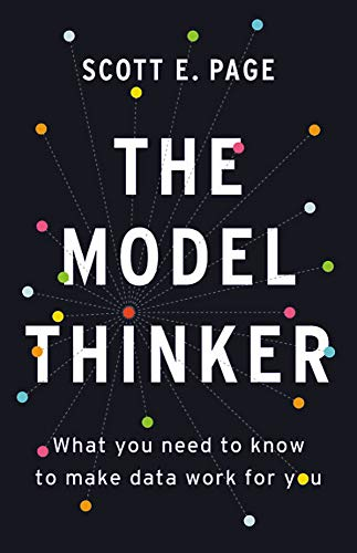 The Model Thinker: What You Need to Know to Make Data Work for You from Basic Books