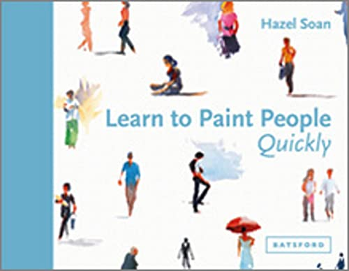 Learn to Paint People Quickly: A Practical, Step-by-Step Guide to Learning to Paint People in Watercolour and Oils (Learn Quickly) from Batsford