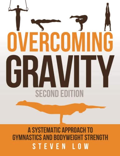 Overcoming Gravity: A Systematic Approach to Gymnastics and Bodyweight Strength (Second Edition) from Battle Ground Creative