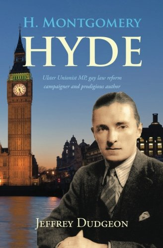H. Montgomery Hyde: Ulster Unionist MP, Gay Law Reform Campaigner and Prodigious Author from Belfast Press