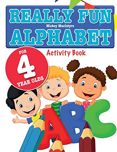 Really Fun Alphabet For 4 Year Olds: A fun & educational alphabet activity book for four year old children from Bell & Mackenzie Publishing Limited