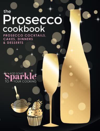 The Prosecco Cookbook: Prosecco Cocktails, Cakes, Dinners & Desserts from Cook Nation