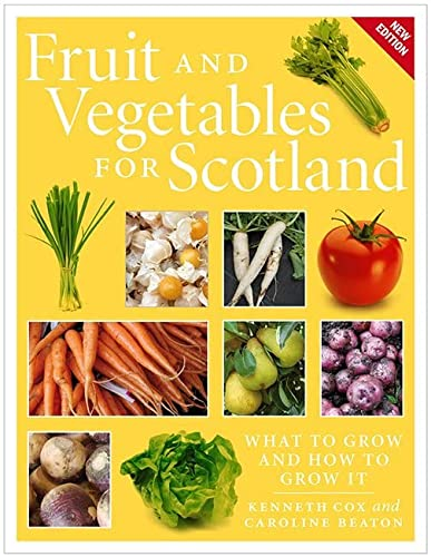 Fruit and Vegetables for Scotland: What to Grow and How to Grow It (New Edition) from Birlinn Ltd
