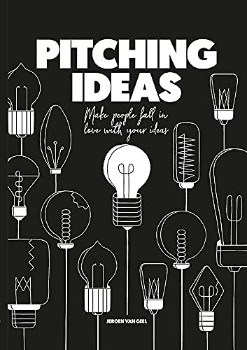 Pitching Ideas: Make People Fall in Love with your Ideas from Bis Publishers