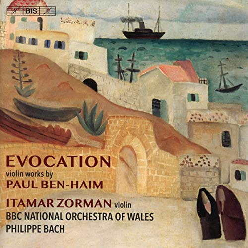 Ben-Haim: Evocation [Itamar Zorman; BBC National Orchestra of Wales; Philippe Bach] [Bis: BIS2398] from BIS RECORDS