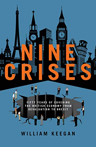 Nine Crises: Fifty Years of Covering the British Economy from Devaluation to Brexit from Biteback Publishing