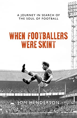 When Footballers Were Skint: A Journey in Search of the Soul of Football from Biteback Publishing
